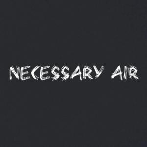 Necessary Air